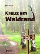 Kreuz am Waldrand - Novelle ebook by Elke Nagel