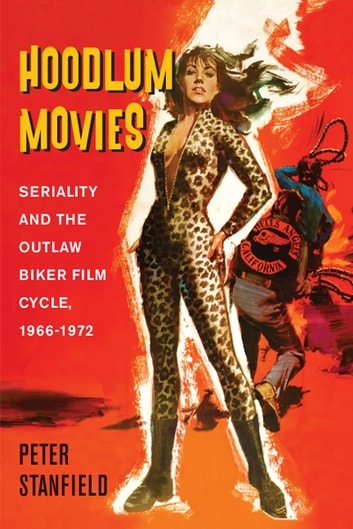 Hoodlum Movies - Seriality and the Outlaw Biker Film Cycle, 1966-1972 ebook by Professor Peter Stanfield
