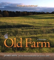 Old Farm - A History ebook by Jerry Apps,Steve Apps