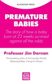 Premature Babies: The story of how a baby born at 23 weeks survived against all the odds ebook by Jim Dornan