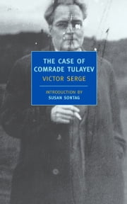 The Case of Comrade Tulayev ebook by Victor Serge, Willard R. Trask, Susan Sontag