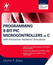 Programming 8-bit PIC Microcontrollers in C - with Interactive Hardware Simulation ebook by Martin P. Bates