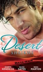Desert Sheikhs: Monarch of the Sands / To Tame a Sheikh / Sheikh Protector (Mills & Boon M&B) ebook by Sharon Kendrick, Olivia Gates, Dana Marton