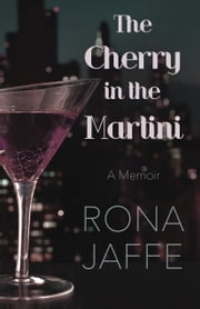 The Cherry in the Martini - A Memoir ebook by Rona Jaffe