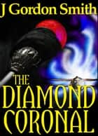 The Diamond Coronal ebook by J Gordon Smith