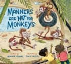 Manners Are Not for Monkeys ebook by Heather Tekavec, David Huyck