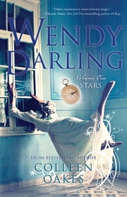Wendy Darling - Volume 1: Stars ebook by Colleen Oakes