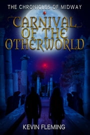 Carnival of the Otherworld - The Chronicles of Midway, #4 ebook by Kevin Fleming