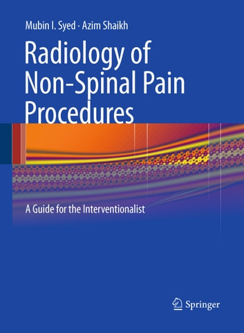 Radiology of Non-Spinal Pain Procedures - A Guide for the Interventionalist ebook by Mubin I. Syed,Azim Shaikh