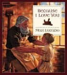 Because I Love You ebook by Max Lucado, Mitchell Heinze