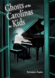 Ghosts of the Carolinas for Kids ebook by Terrance Zepke