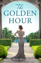 The Golden Hour ebook by Beatriz Williams