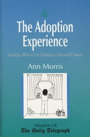 The Adoption Experience - Families Who Give Children a Second Chance ebook by Ann Morris