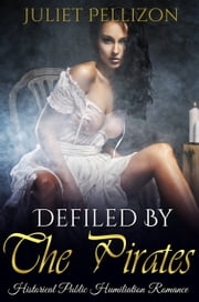 Defiled By The Pirates ebook by Juliet Pellizon