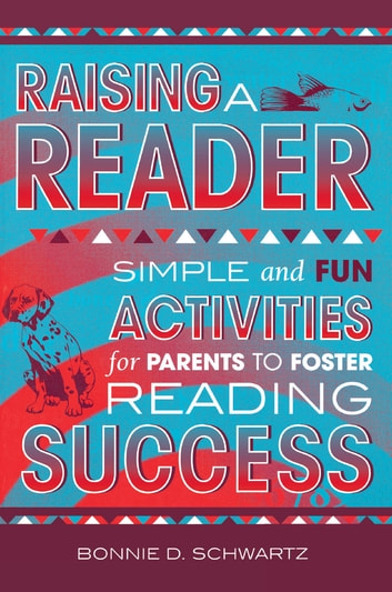 Raising a Reader - Simple and Fun Activities for Parents to Foster Reading Success 電子書籍 by Bonnie D. Schwartz