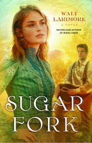 Sugar Fork - A Novel ebook by Walt Larimore