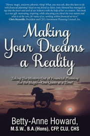 Making Your Dreams a Reality: Taking The Mystery Out of Finanical Planning Not the Magic - One Quote at a Time! ebook by Betty-Anne Howard