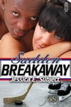 Sudden Breakaway ebook by Jessica E. Subject