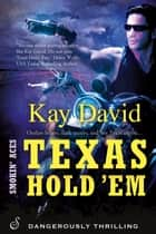 Texas Hold 'Em - A Smokin' ACES Novel ebook by Kay David
