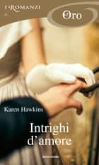 Intrighi d'amore (I Romanzi Oro) ebook by Karen Hawkins, Ilaria Mafferri