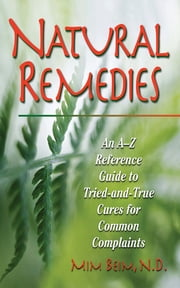Natural Remedies - An A-Z Reference Guide to Tried-And-True Cures for Common Complaints ebook by Mim Beim