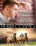 Then Sawyer Happened ebook by Hurri Cosmo