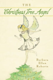 The Christmas Tree Angel ebook by Barbara Ellen Roberts