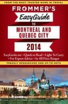 Frommer's EasyGuide to Montreal and Quebec City 2014 ebook by Leslie Brokaw, Erin Trahan, Matthew Barber