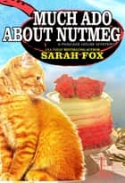Much Ado about Nutmeg ebook by Sarah Fox