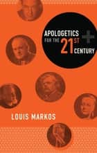 Apologetics for the Twenty-first Century ebook by Louis Markos