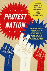 Protest Nation - Words That Inspired A Century of American Radicalism ebook by Timothy  Patrick McCarthy,John  McMillian