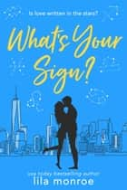 What's Your Sign? e-bok by Lila Monroe