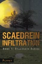 Scaedrein Infiltration - Book I: Scaederin Series ebook by Puppet