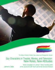 Gay Characters in Theater, Movies, and Television - New Roles, New Attitudes ebook by Jaime A. Seba