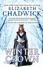 The Winter Crown - A Novel of Eleanor of Aquitaine ebooks by Elizabeth Chadwick