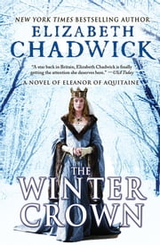 The Winter Crown - A Novel of Eleanor of Aquitaine ebook by Elizabeth Chadwick