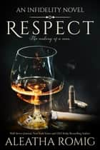 Respect - An Infidelity series Novel ebook by Aleatha Romig