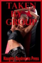 Taken By A Group ebook by Naughty Daydreams Press