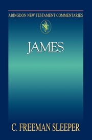 Abingdon New Testament Commentaries: James ebook by C. Freeman Sleeper,Sleeper,Dr C Freeman