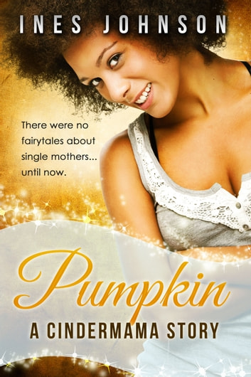 Pumpkin: a Cindermama Story eBook by Ines Johnson