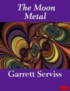 The Moon Metal ebook by Garrett Serviss