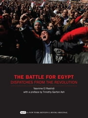 The Battle for Egypt ebook by Yasmine El Rashidi,Timothy Garton Ash