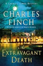 An Extravagant Death - A Charles Lenox Mystery ebook by Charles Finch