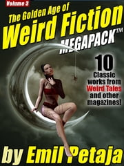 The Golden Age of Weird Fiction MEGAPACK ™, Vol. 3: Emil Petaja ebook by Emil Petaja