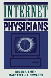 The Internet for Physicians ebook by Roger P. Smith,Margaret J.A. Edwards