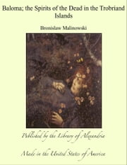 Baloma; the Spirits of the Dead in the Trobriand Islands ebook by Bronislaw Malinowski