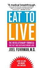 Eat to Live: The Revolutionary Formula for Fast and Sustained Weight Loss ebook by Joel Fuhrman