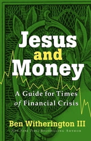 Jesus and Money - A Guide for Times of Financial Crisis ebook by Ben III Witherington