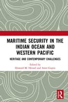 Maritime Security in the Indian Ocean and Western Pacific - Heritage and Contemporary Challenges ebook by Howard M. Hensel, Amit Gupta