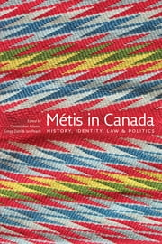 Metis in Canada - History, Identity, Law and Politics ebook by Christopher Adams,Gregg Dahl,Ian Peach